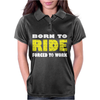Born To Ride Forced To Work Womens Polo