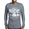 Born To Ride Funny Mens Long Sleeve T-Shirt