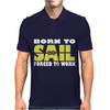 Born To Sail Forced To Work Mens Polo