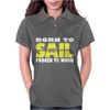Born To Sail Forced To Work Womens Polo