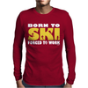 Born To Ski Forced To Work Mens Long Sleeve T-Shirt