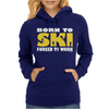 Born To Ski Forced To Work Womens Hoodie