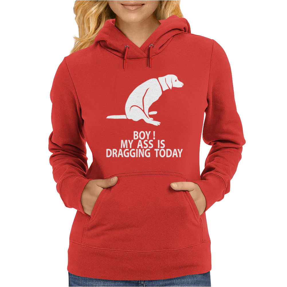 Boy My Ass Is Dragging Today Womens Hoodie