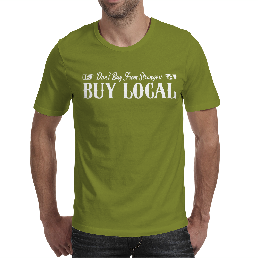 Buy Local Don't Buy From Strangers Mens T-Shirt