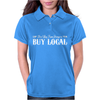 Buy Local Don't Buy From Strangers Womens Polo