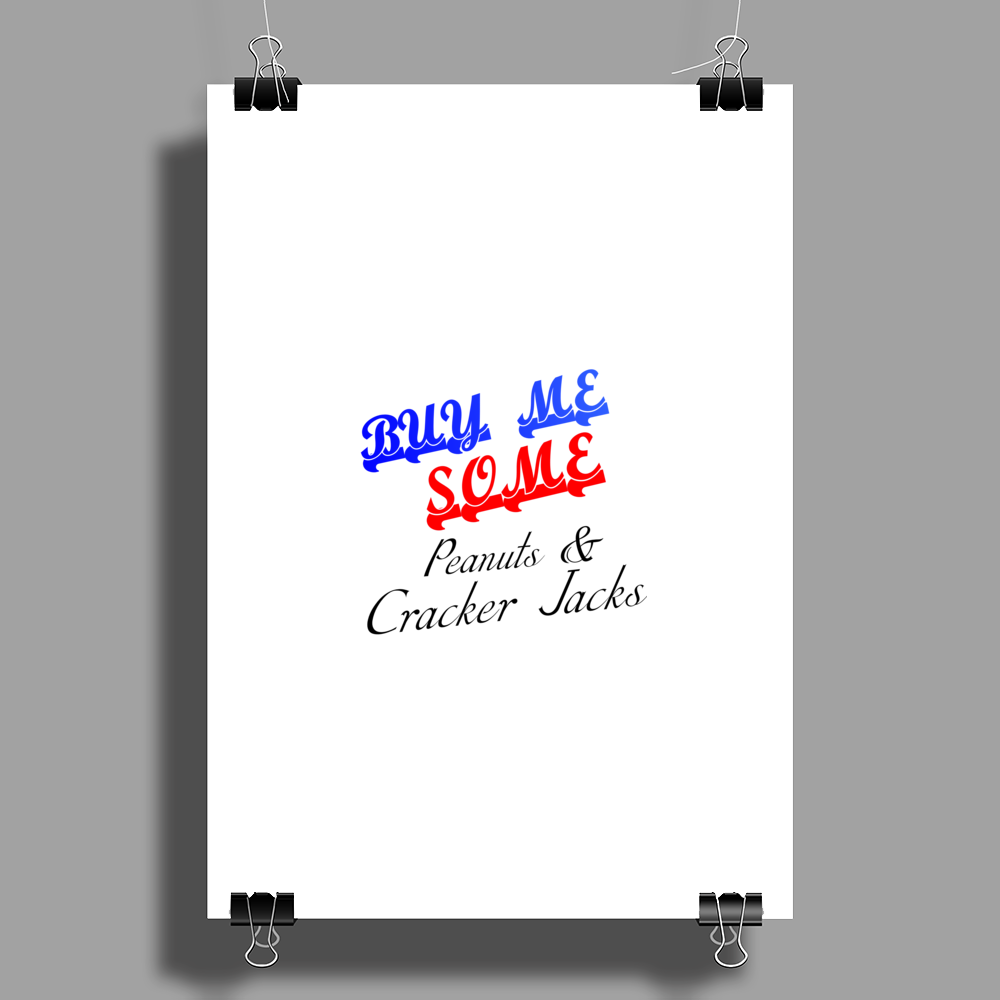 BUY ME SOME PEANUTS AND CRACKER JACKS Poster Print (Portrait)