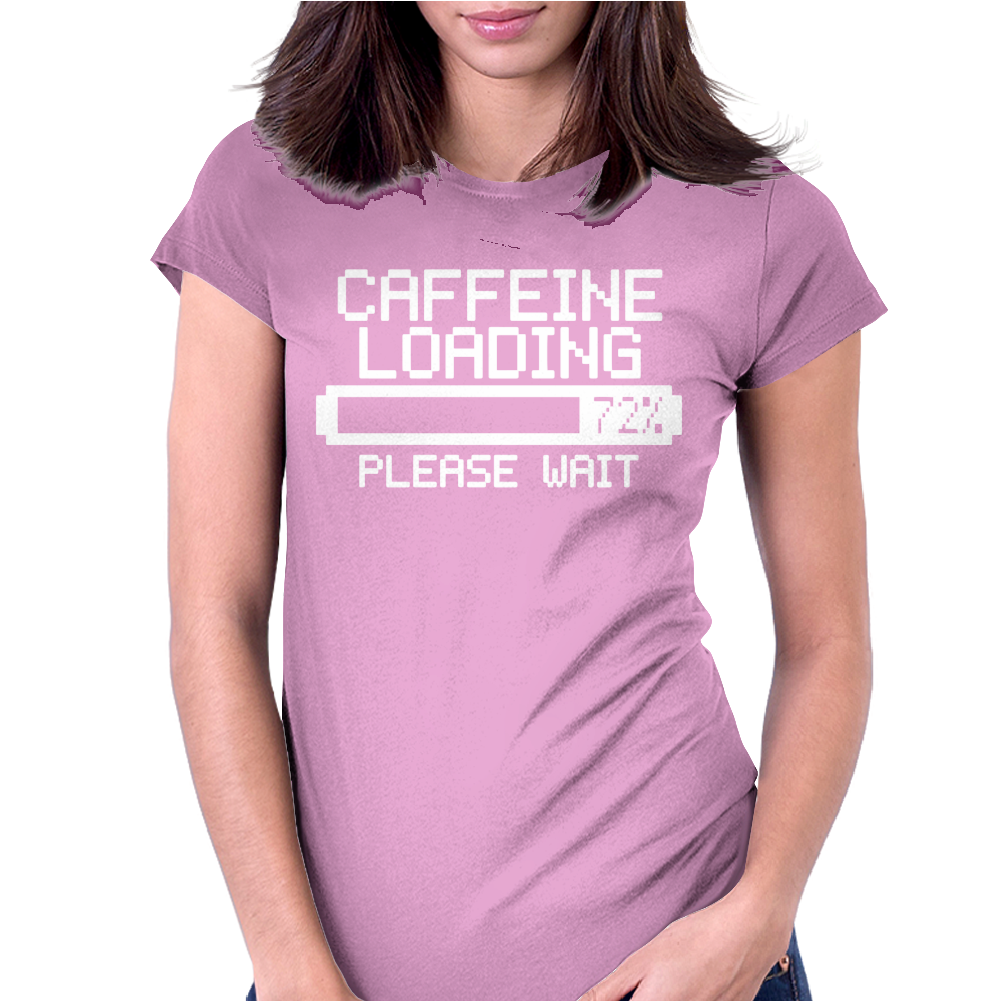 Caffeine Loading Womens Fitted T-Shirt
