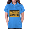 Caution Skinhead, Ideal Birthday Gift Or Present Womens Polo