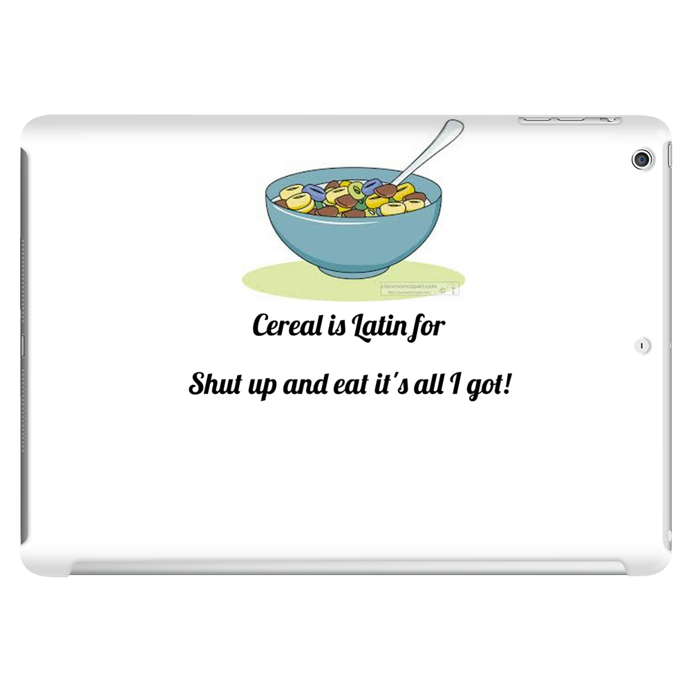 Cereal is latin for shut up it's all I got Tablet (horizontal)