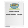 Cereal is latin for shut up it's all I got Tablet (vertical)
