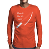 Chop it like it's Hot Mens Long Sleeve T-Shirt