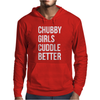 Chubby girls cuddle better funny Mens Hoodie