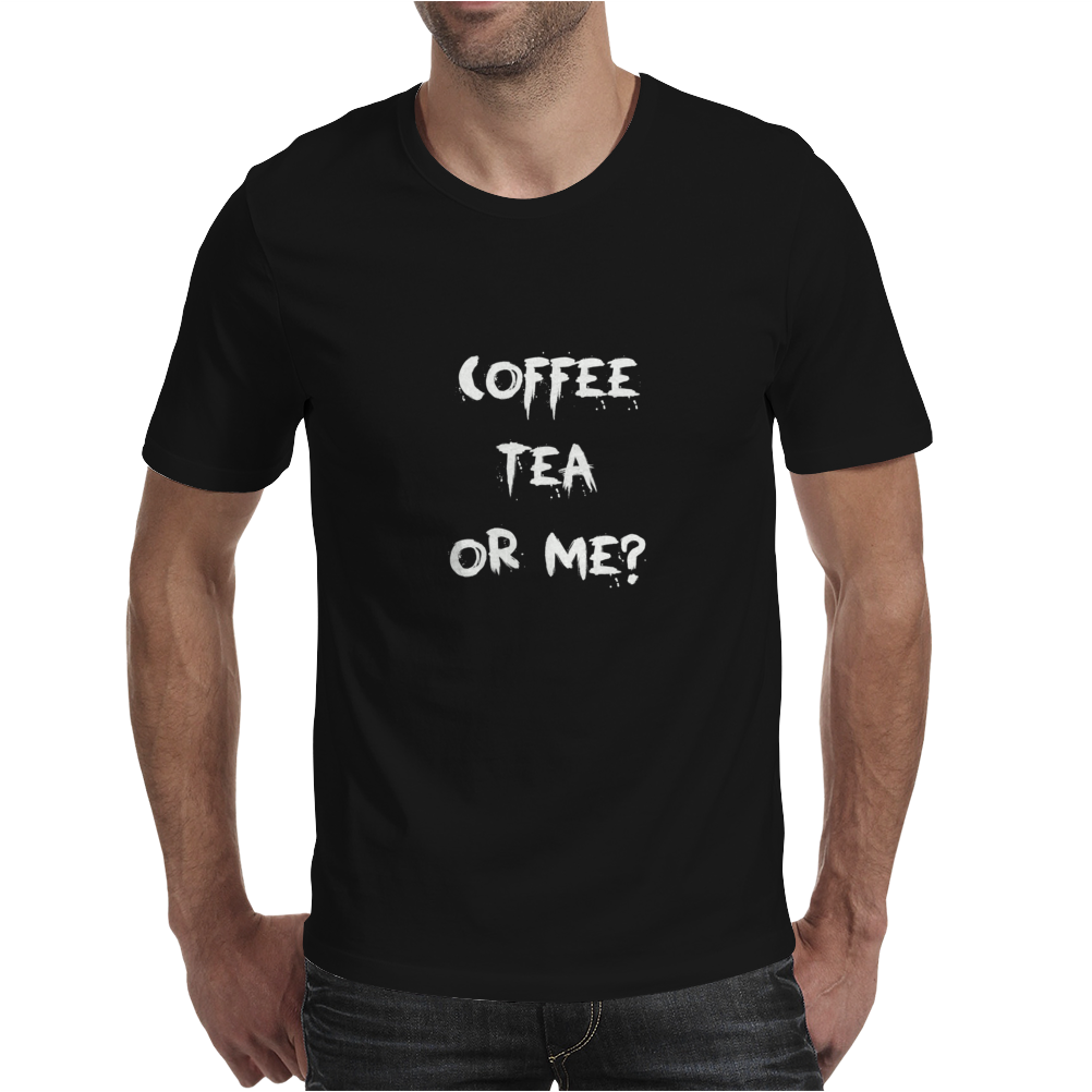 Coffee Tea or Me? Mens T-Shirt