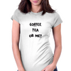 Coffee Tea or Me?Black Womens Fitted T-Shirt