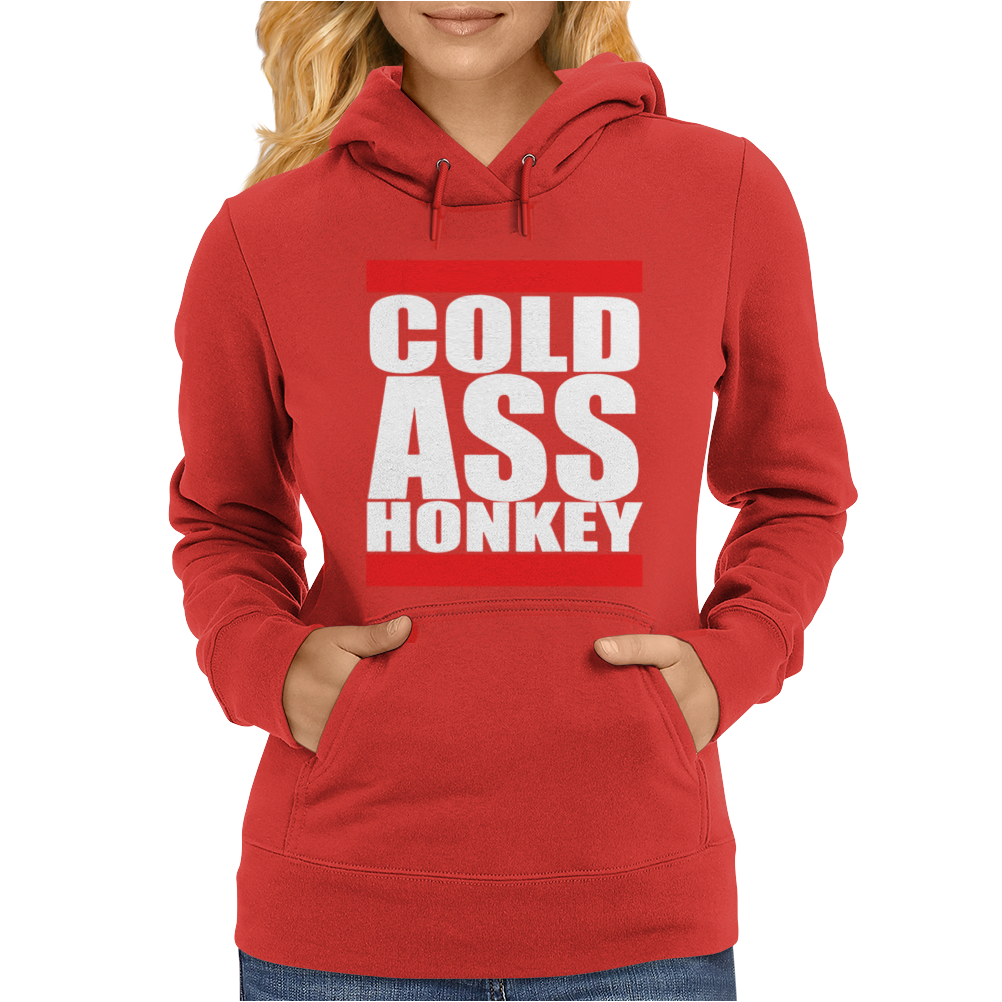 COLD ASS HONKEY Womens Hoodie