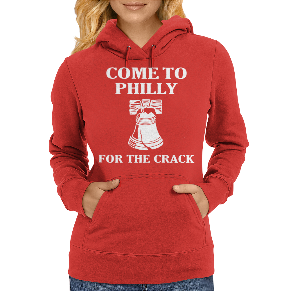 come to philly for the crack Womens Hoodie