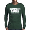 Common Sense Is So Rare These Days Mens Long Sleeve T-Shirt