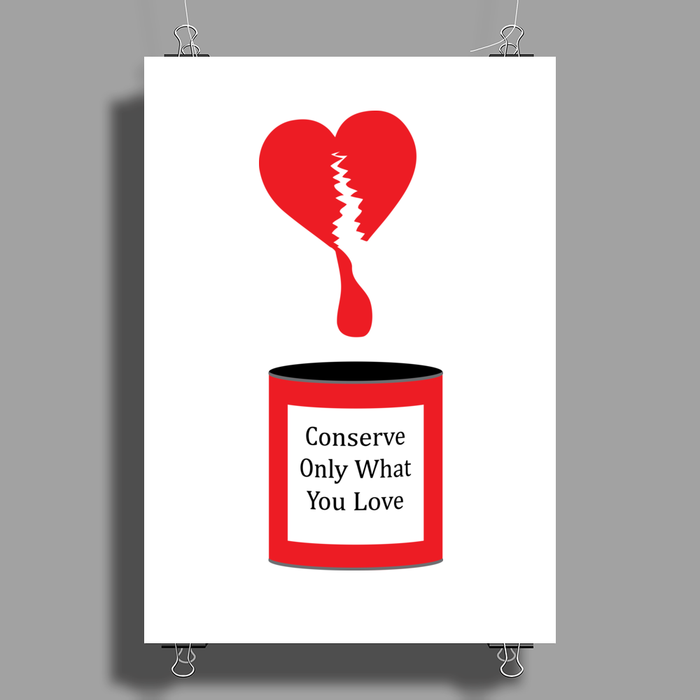 Conserve only what you love Poster Print (Portrait)
