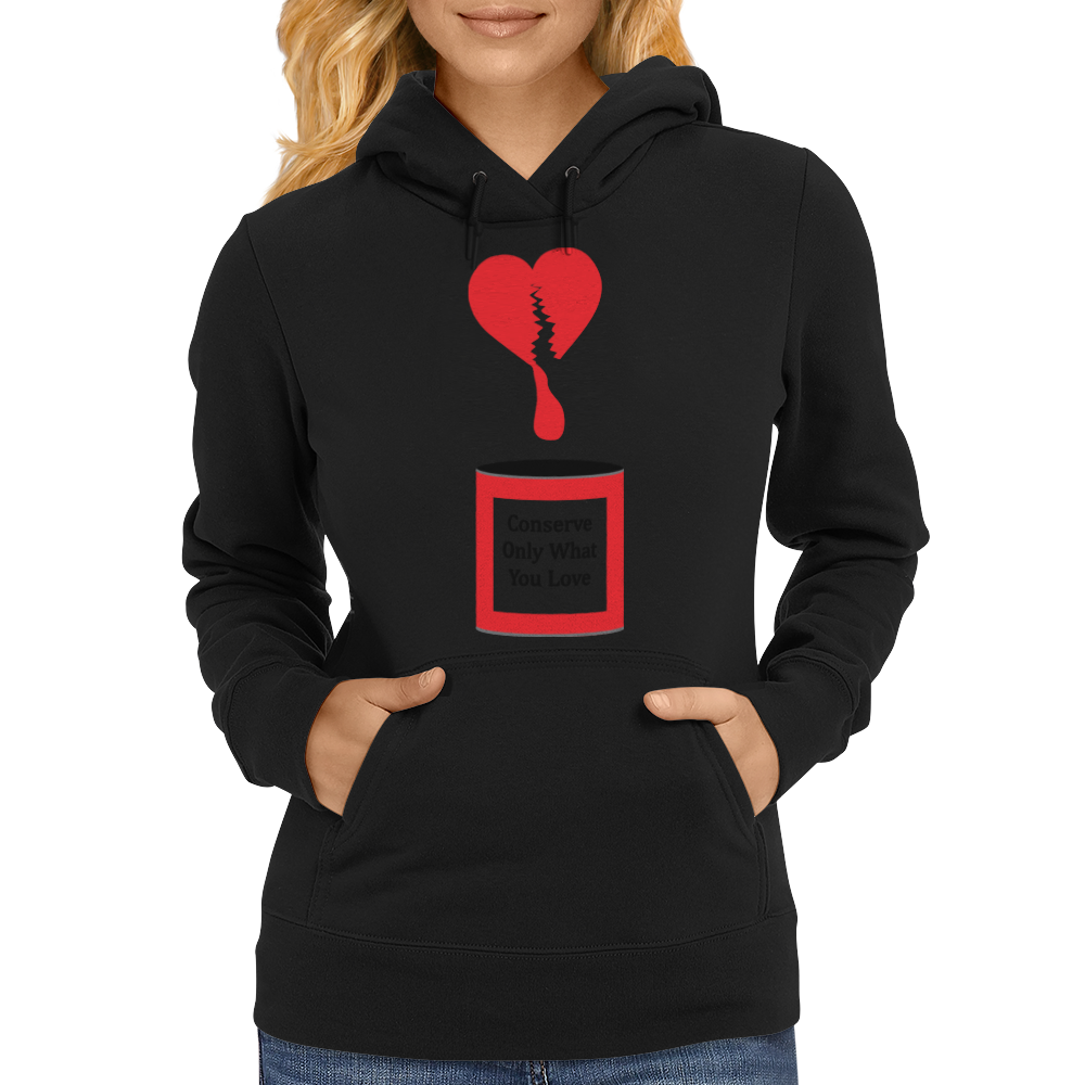 Conserve only what you love Womens Hoodie