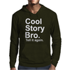 Cool Story Bro, tell it again Mens Hoodie