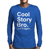 Cool Story Bro, tell it again Mens Long Sleeve T-Shirt