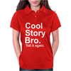 Cool Story Bro, tell it again Womens Polo