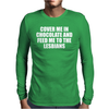 COVER ME IN CHOCOLATE AND FEED ME TO THE LESBIANS Mens Long Sleeve T-Shirt