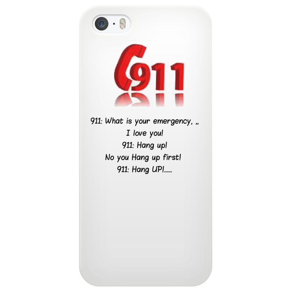 CRAZY FUNNY HUMOUR 911:WHAT IS YOUR EMERGENCY ...I LOVE YOU, HANG UP NO YOU HANG UP FIRST HANG UP! Phone Case