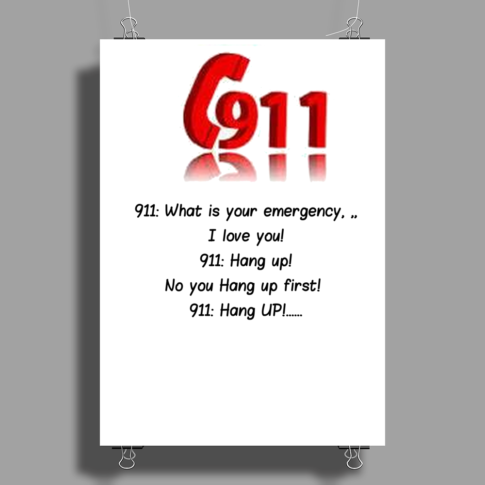 CRAZY FUNNY HUMOUR 911:WHAT IS YOUR EMERGENCY ...I LOVE YOU, HANG UP NO YOU HANG UP FIRST HANG UP! Poster Print (Portrait)