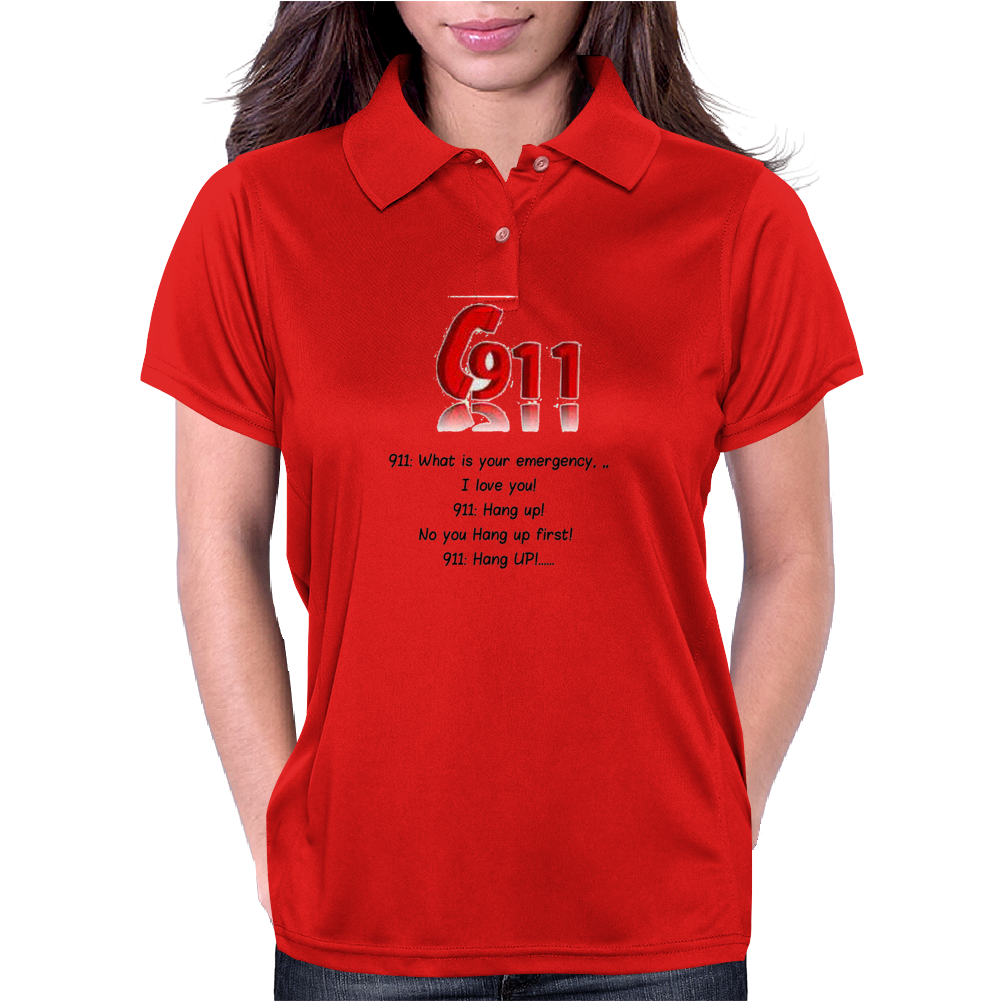 CRAZY FUNNY HUMOUR 911:WHAT IS YOUR EMERGENCY ...I LOVE YOU, HANG UP NO YOU HANG UP FIRST HANG UP! Womens Polo