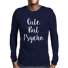 Cute But Pyscho Mens Long Sleeve T-Shirt