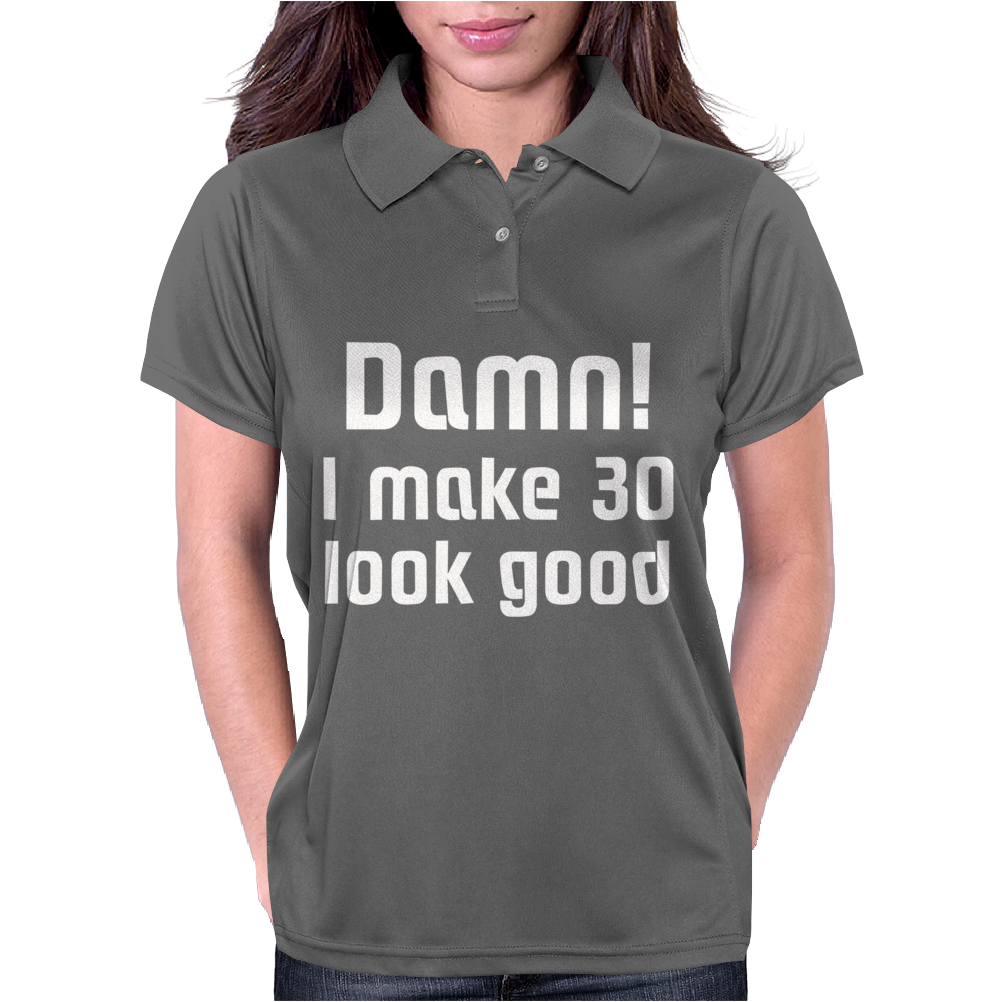 Damn! I make 30 look good Womens Polo
