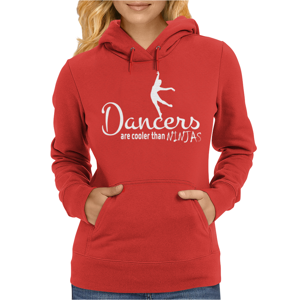 Dancers Are Cooler Than Ninjas Womens Hoodie