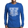 Do What I Want, Mens Funny Mens Long Sleeve T-Shirt