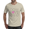 Do what you LOVE what you Do Mens T-Shirt