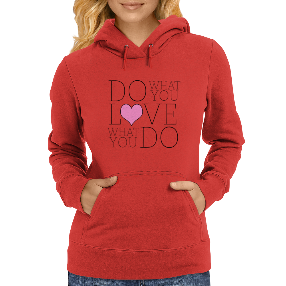 Do what you LOVE what you Do Womens Hoodie