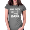 DOGS GONNA BARK Womens Fitted T-Shirt