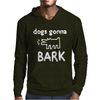 Dogs Gonna Mens Hoodie
