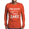 Dogs Gonna Mens Long Sleeve T-Shirt