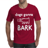 Dogs Gonna Mens T-Shirt