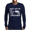 Don't Ask Me I'm Just The Labourer Mens Long Sleeve T-Shirt