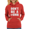 Don't Be A DNB Womens Hoodie