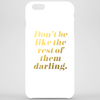 Don't Be Like the Rest of Them Darling Faux Gold Foil Phone Case