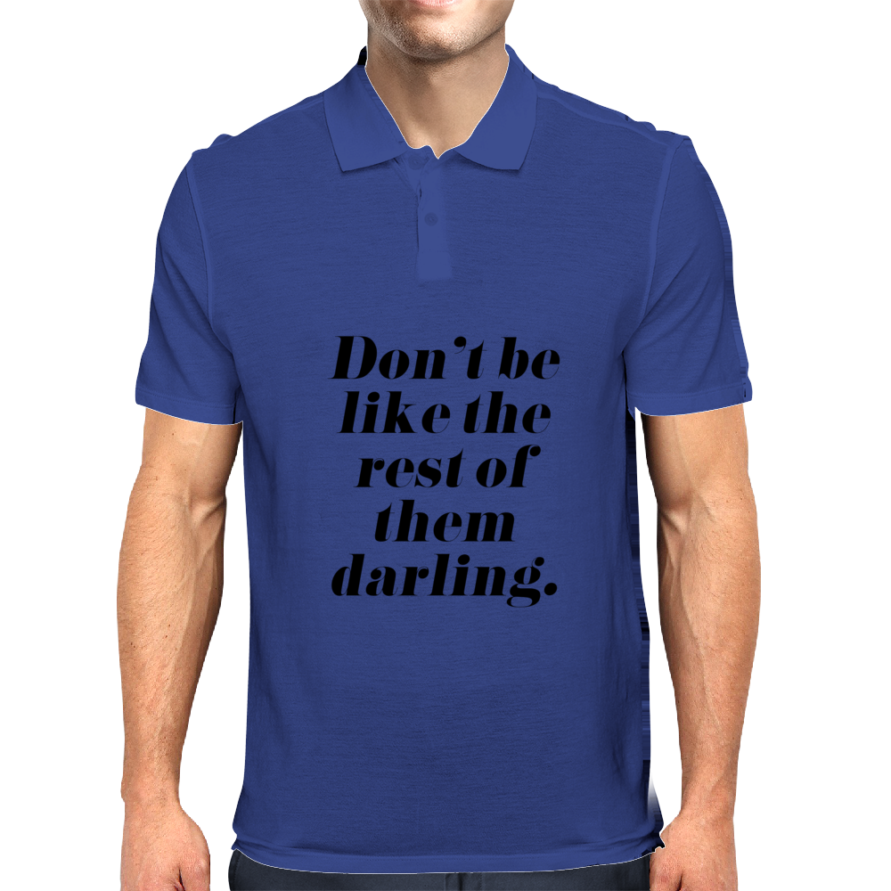 Don't Be Like the Rest of Them Darling Mens Polo