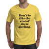 Don't Be Like the Rest of Them Darling Mens T-Shirt