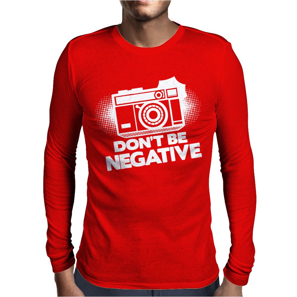 Don't Be Negative Mens Long Sleeve T-Shirt