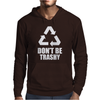 Don't Be Trashy Recycle Mens Hoodie