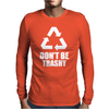 Don't Be Trashy Recycle Mens Long Sleeve T-Shirt