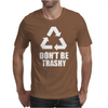 Don't Be Trashy Recycle Mens T-Shirt