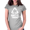Don't Be Trashy Recycle Womens Fitted T-Shirt